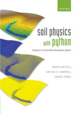 Soil Physics with Python Marco (Professor Bittelli, Fausto (Researcher Tomei, Gaylon S. (Senior Scientist Campbell 9780199683093