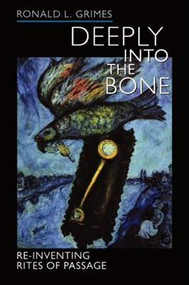 Deeply into the Bone Ronald L. Grimes 9780520236752