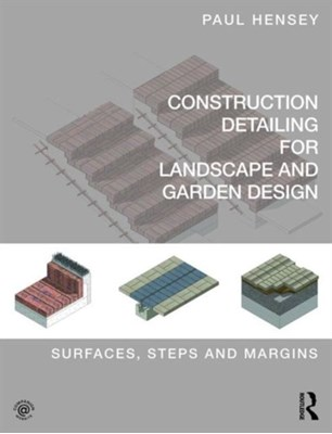 Construction Detailing for Landscape and Garden Design Paul (Green Zone Design Hensey 9780415746281