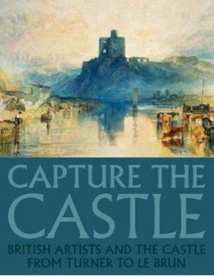 Capture the Castle Anne Anderson, Steve Marshall, Sam Smiles, Andy King, Tim Craven 9781911408055