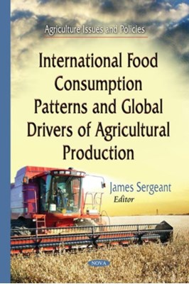 International Food Consumption Patterns & Global Drivers of Agricultural Production  9781634635912
