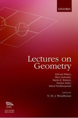 Lectures on Geometry Martin R. Bridson, Helmut Hofer, Marc Lackenby, Rahul Pandharipande, Edward Witten 9780198784913