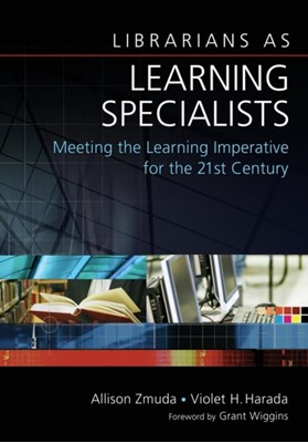 Librarians as Learning Specialists Violet H. Harada, Allison Zmuda 9781591586791