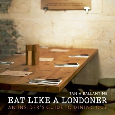 Eat Like a Londoner Tania Ballantine 9780711236790