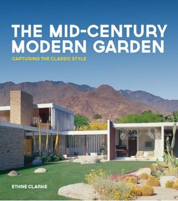 The Mid-Century Modern Garden Ethne Clarke 9780711238237