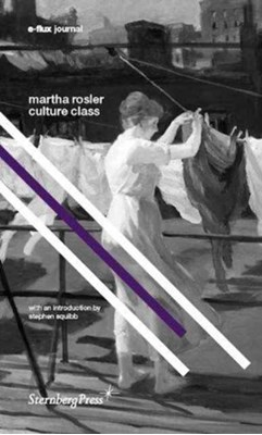 Culture Class Martha Rosler, Stephen Squibb 9781934105818
