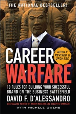 Career Warfare: 10 Rules for Building a Sucessful Personal Brand on the Business Battlefield David F. D'Alessandro 9780071597296