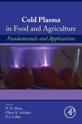 Cold Plasma in Food and Agriculture  9780128013656
