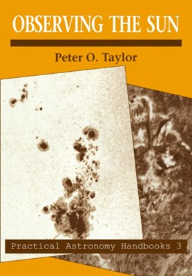 Practical Astronomy Handbooks Peter O. (The American Sunspot Program) Taylor 9780521056366