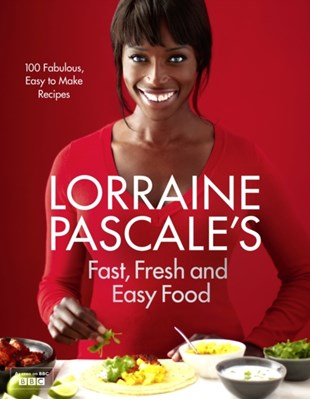 Lorraine Pascale's Fast, Fresh and Easy Food Lorraine Pascale 9780007489664