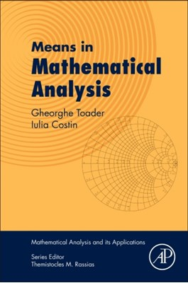 Means in Mathematical Analysis Gheorghe Toader, Iulia (Senior Lecturer Costin 9780128110805