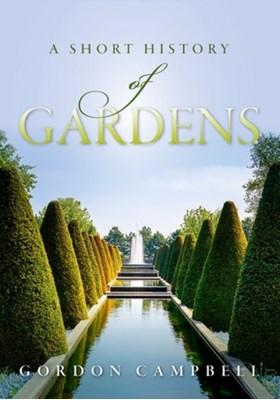 A Short History of Gardens Gordon Campbell 9780198784616