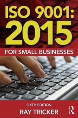 ISO 9001:2015 for Small Businesses Ray Tricker 9781138025837