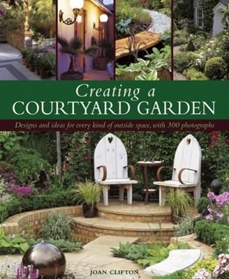 Creating a Courtyard Garden Joan Clifton 9781903141045