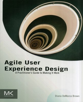 Agile User Experience Design Diana (has been designing interactions and software interfaces for over a decade.) Brown 9780124159532