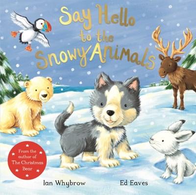Say Hello to the Snowy Animals Ian Whybrow 9781509873906