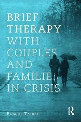 Brief Therapy With Couples and Families in Crisis Robert (Private Practice Taibbi, Robert Taibbi 9780415787819