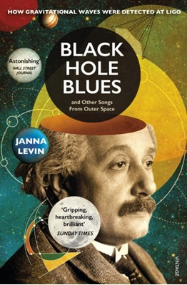 Black Hole Blues and Other Songs from Outer Space Janna Levin 9780099569589