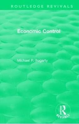 : Economic Control (1955) Michael P. Fogarty 9781138310551