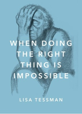 When Doing the Right Thing Is Impossible Lisa (Associate Professor Tessman 9780190657581