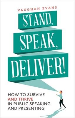 Stand, Speak, Deliver! Vaughan Evans 9781472135803