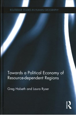 Towards a Political Economy of Resource-dependent Regions Laura (University of Northern British Columbia Ryser, Greg (University of Northern British Columbia Halseth 9780415788427