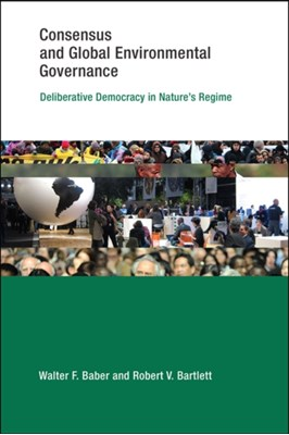 Consensus and Global Environmental Governance Robert V. (University of Vermont) Bartlett, Walter F. (Graduate Ctr For Public Policy) Baber 9780262028738