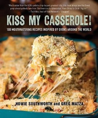 Kiss My Casserole! Howie Southworth, Greg Matza 9781510728141