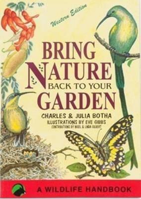 Bring nature back to your garden Charles Botha, Julia Botha 9780620482288