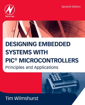Designing Embedded Systems with PIC Microcontrollers Tim (Head of Electronics Wilmshurst 9781856177504
