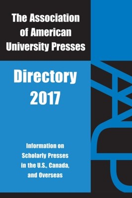 Aaup Directory 2017 Association of American University Presses 9780945103370
