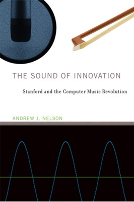 The Sound of Innovation Andrew J. (Assistant Professor of Management Nelson 9780262028769