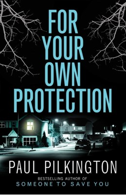 For Your Own Protection Paul Pilkington 9781542048125