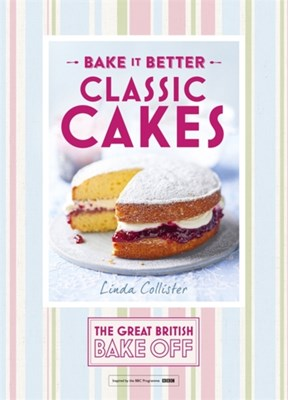 Great British Bake Off - Bake it Better (No.1): Classic Cakes Linda Collister 9781473615250