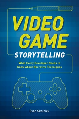 Video Game Storytelling Evan Skolnick 9780385345828
