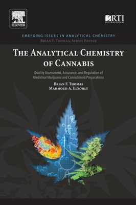 The Analytical Chemistry of Cannabis Dr. Brian F. Thomas, Mahmoud A. ElSohly 9780128046463