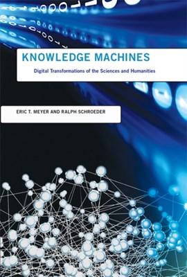 Knowledge Machines Ralph Schroeder, Eric T. Meyer, Ralph (Senior Research Fellow Schroeder, Eric T. (Research Fellow Meyer 9780262028745