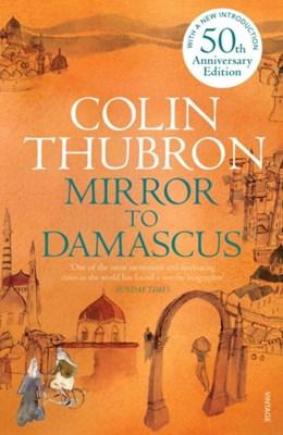 Mirror To Damascus Colin Thubron 9780099532293