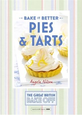 Great British Bake Off - Bake it Better (No.3): Pies & Tarts Jayne Cross, Angela Nilsen 9781473615304