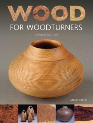 Wood for Woodturners Mark Baker 9781784941260