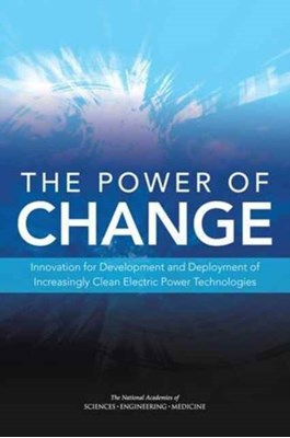The Power of Change Board on Energy and Environmental Systems, National Academies of Sciences Engineering and Medicine, Committee on Determinants of Market Adoption of Advanced Energy Efficiency and Clean Energy Technologies, Policy and Global Affairs, Technology Board on Science, Division on Engineering and Physical Sciences 9780309371421