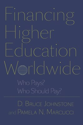 Financing Higher Education Worldwide D. Bruce (State University of New York) Johnstone, Pamela N. Marcucci 9780801894589