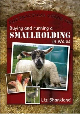 The Practical Guide to Buying and Running a Smallholding in Wales Liz Shankland 9780708321386