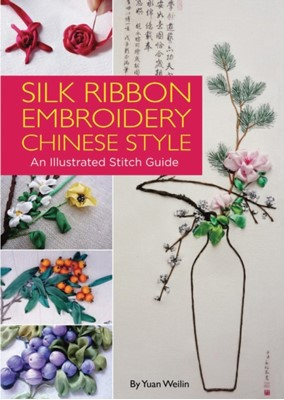 Silk Ribbon Embroidery Chinese Style Yuan Weilin 9781602200272