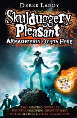 Armageddon Outta Here - The World of Skulduggery Pleasant Derek Landy 9780007559527