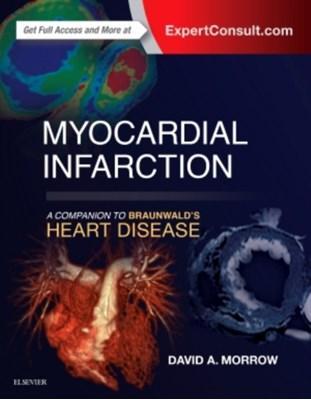 Myocardial Infarction: A Companion to Braunwald's Heart Disease David Morrow 9780323359436