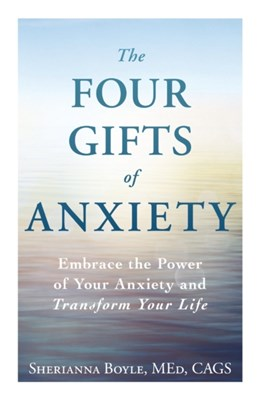 The Four Gifts of Anxiety Sherianna Boyle 9781440582943