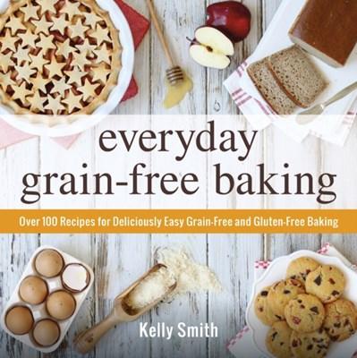 Everyday Grain-Free Baking Kelly Smith 9781440574368