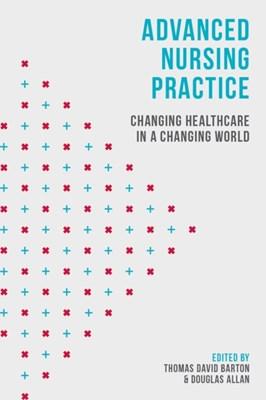 Advanced Nursing Practice Thomas David Barton, Douglas Allan 9780230378131