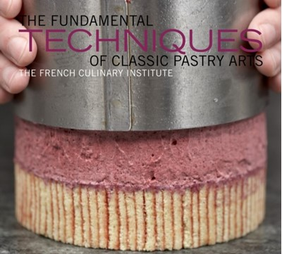 The Fundamental Techniques of Classic Pastry Arts Judith Choate, French Culinary Institute 9781584798033